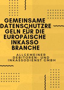 Allgemeiner Debitoren- und Inkassodienst GmbH Gemeinsame Datenschutzregeln für die Europäische Inkasso Branche