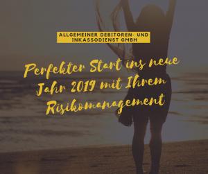 Allgemeiner Debitoren- und Inkassodienst GmbH Perfekter Start ins neue Jahr 2019 mit Ihrem Risikomanagement