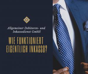Allgemeiner Debitoren- und Inkassodienst GmbH Wie funktioniert eigentlich Inkasso