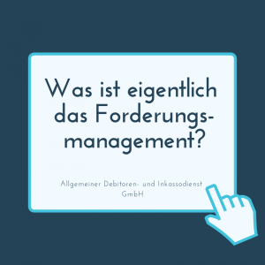 Allgemeiner Debitoren- und Inkassodienst GmbH Was ist eigentlich das Forderungsmanagement_