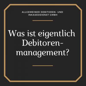 Allgemeiner Debitoren- und Inkassodienst GmbH was ist eigentlich debitorenmanagement