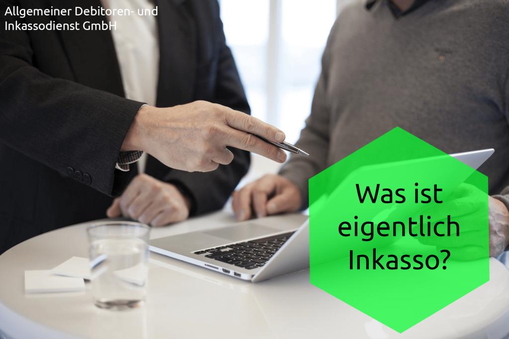 Allgemeiner Debitoren- und Inkassodienst GmbH Was ist eigentlich Inkasso
