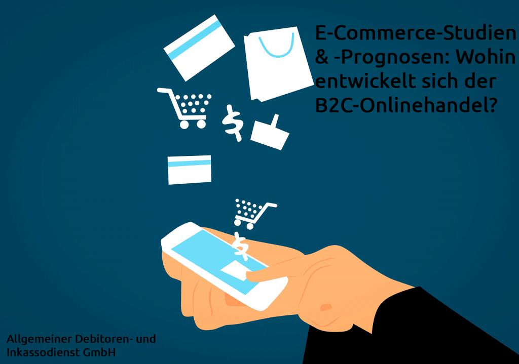 Allgemeiner-Debitoren--und-Inkassodienst-GmbH-E-Commerce-Studien-&--Prognosen-Wohin-entwickelt-sich-der-B2C-Onlinehandel