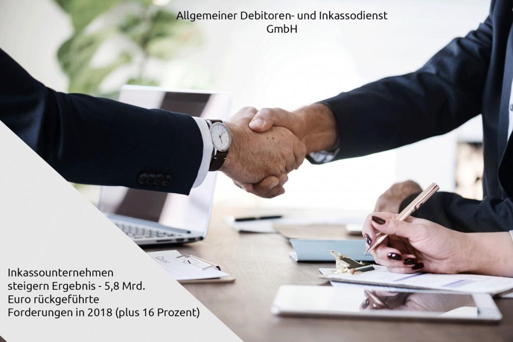 Allgemeiner-Debitoren--und-Inkassodienst-GmbH-Inkassounternehmen-steigern-Ergebnis---5,8-Mrd.-Euro-rückgeführte-Forderungen-in-2018-plus-16-Prozent