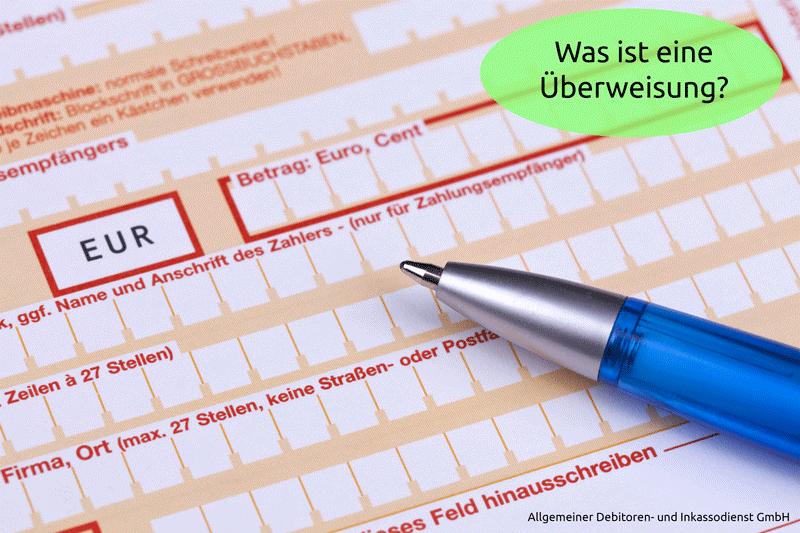 Allgemeiner Debitoren- und Inkassodienst GmbH Was ist eine Überweisung
