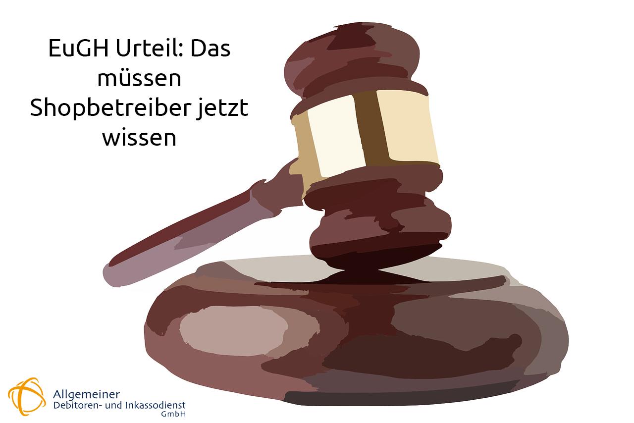 Allgemeiner-Debitoren-und-Inkassodienst-GmbH-EuGH-Urteil-Das-müssen-Shopbetreiber-jetzt-wissen